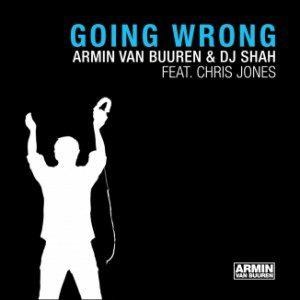 armin-van-buuren-and-dj-shah-featuring-chris-jones-going-wrong