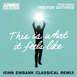 armin-van-buuren-feat-trevor-guthrie-this-is-what-it-feels-like-john-ewbank-classical-remix