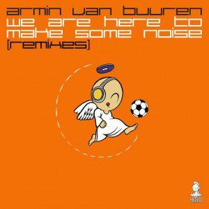 armin-van-buuren-we-are-here-to-make-some-noise-remixes
