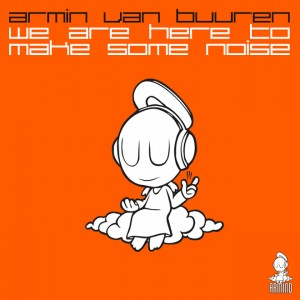 armin-van-buuren-we-are-here-to-make-some-noise